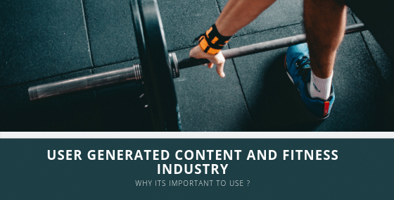 How the fitness Industry Should Make Full Use Of User Generated Content?